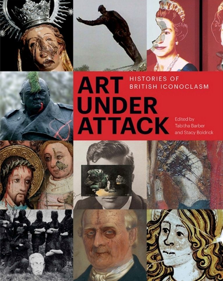 Art Under Attack. Histories of British Iconoclasm 2013